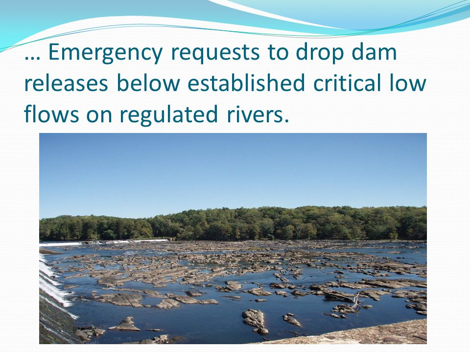 … Emergency requests to drop dam releases below established critical low flows on regulated rivers.
