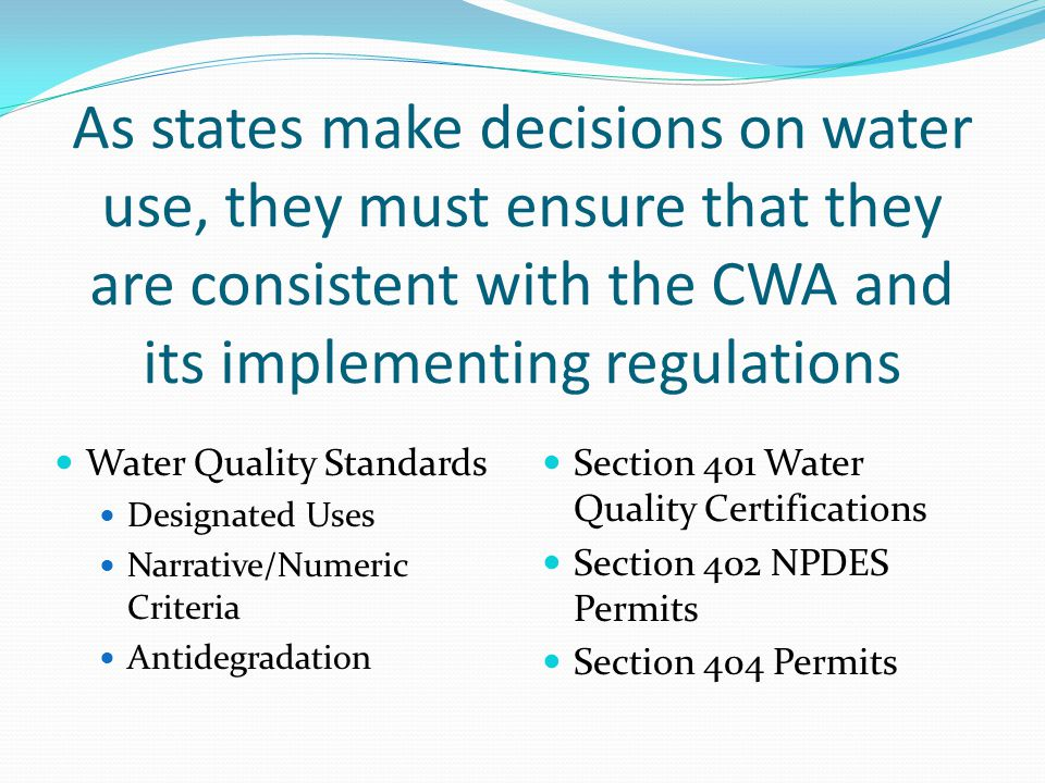 As states make decisions on water use, they must ensure that they are consistent with the CWA and its implementing regulations