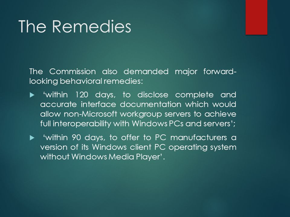 The Remedies The Commission also demanded major forward- looking behavioral remedies: