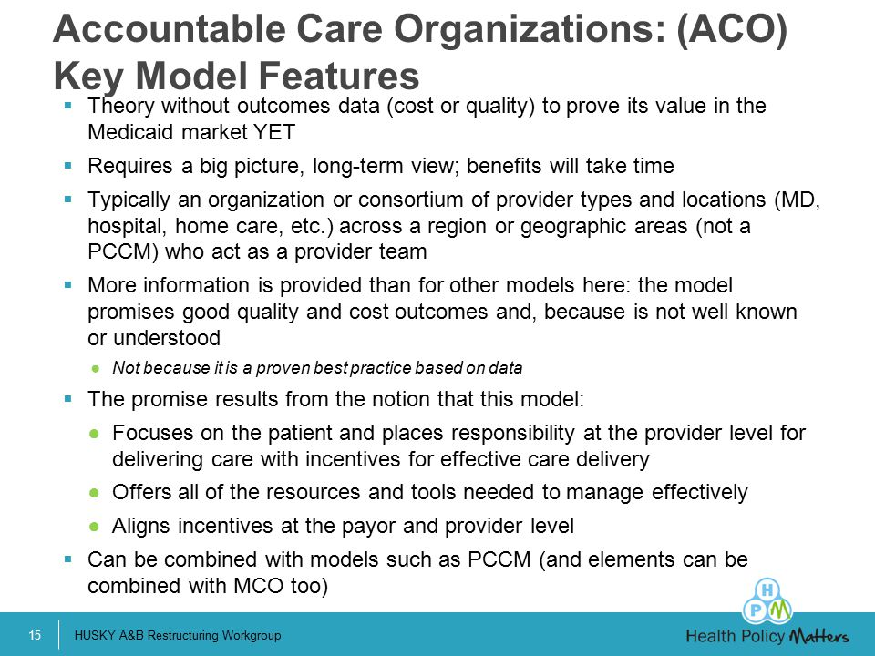 Accountable Care Organizations: (ACO) Key Model Features