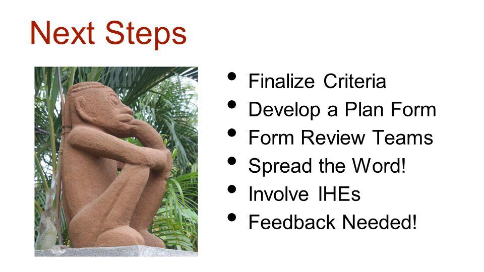 Next Steps Finalize Criteria Develop a Plan Form Form Review Teams