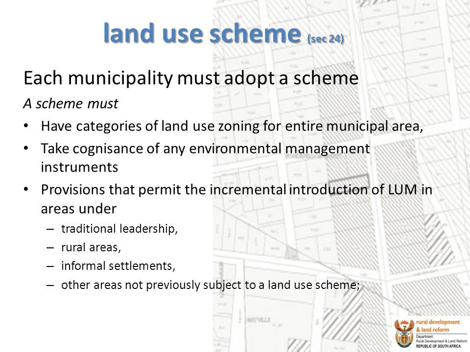 land use scheme (sec 24) Each municipality must adopt a scheme