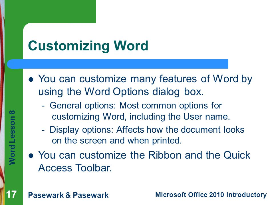 Customizing Word You can customize many features of Word by using the Word Options dialog box.