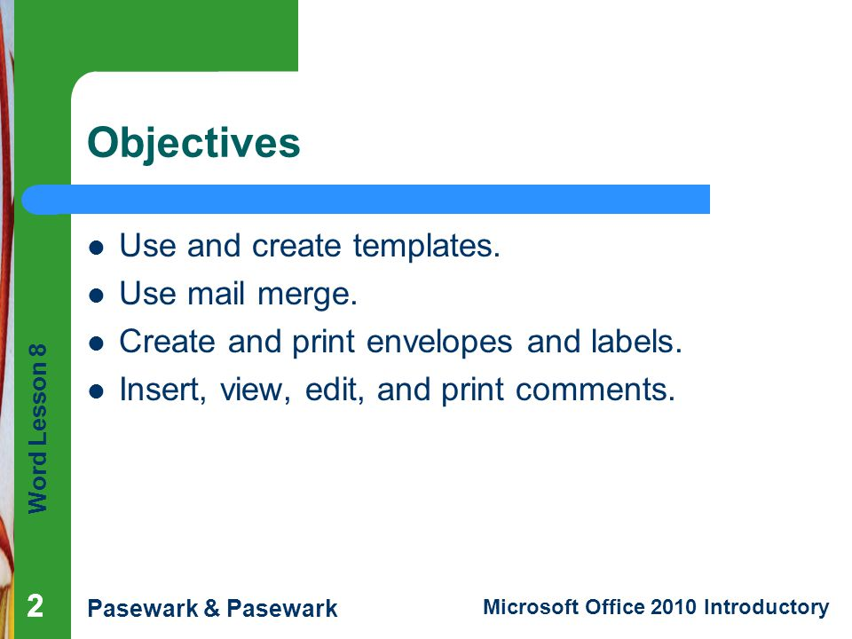 Objectives Use and create templates. Use mail merge.