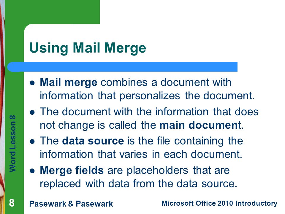 Using Mail Merge Mail merge combines a document with information that personalizes the document.