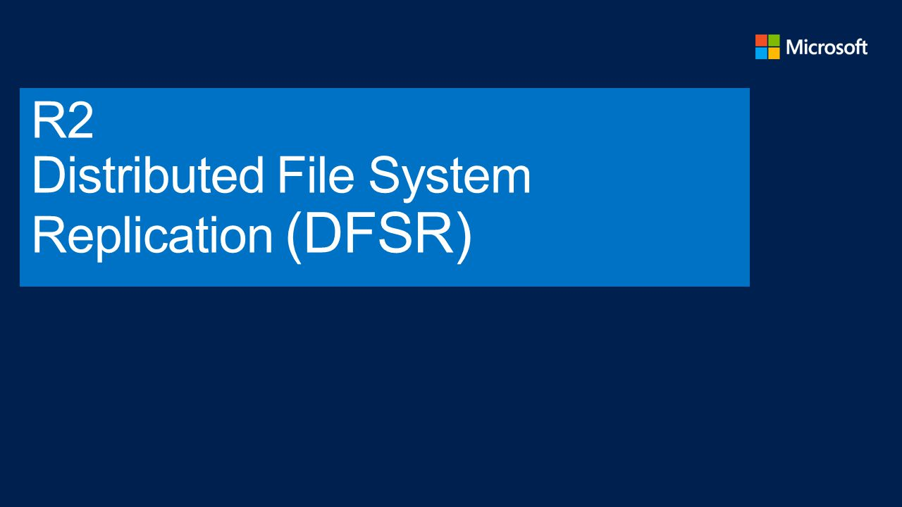 R2 Distributed File System Replication (DFSR)