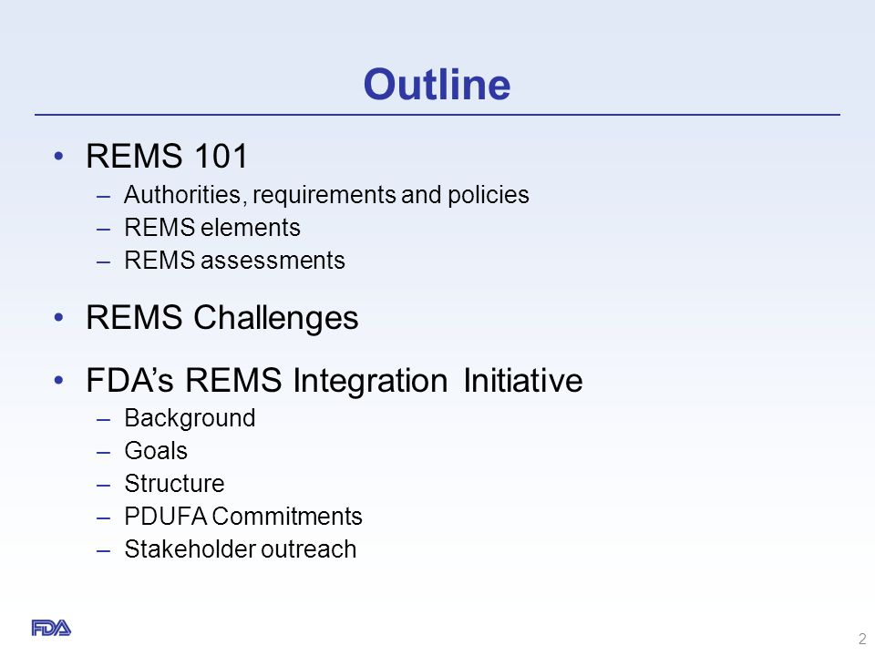 Outline REMS 101 REMS Challenges FDA's REMS Integration Initiative