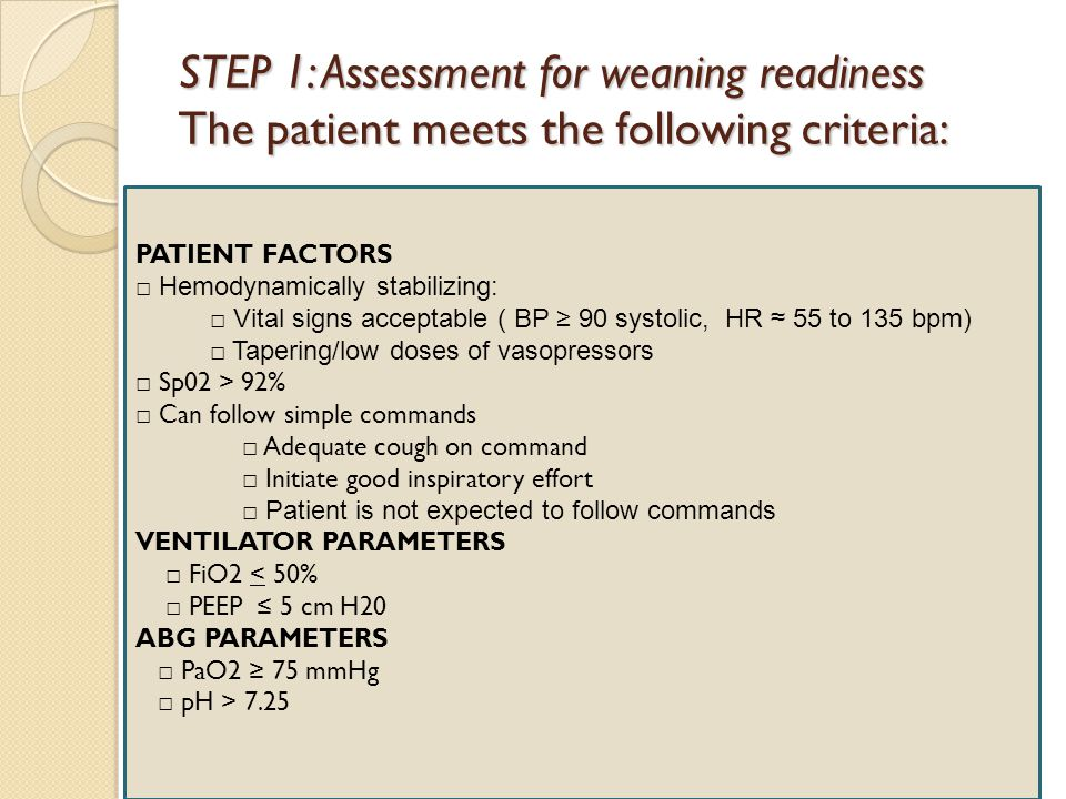 STEP 1: Assessment for weaning readiness The patient meets the following criteria: