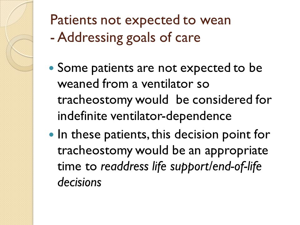 Patients not expected to wean - Addressing goals of care