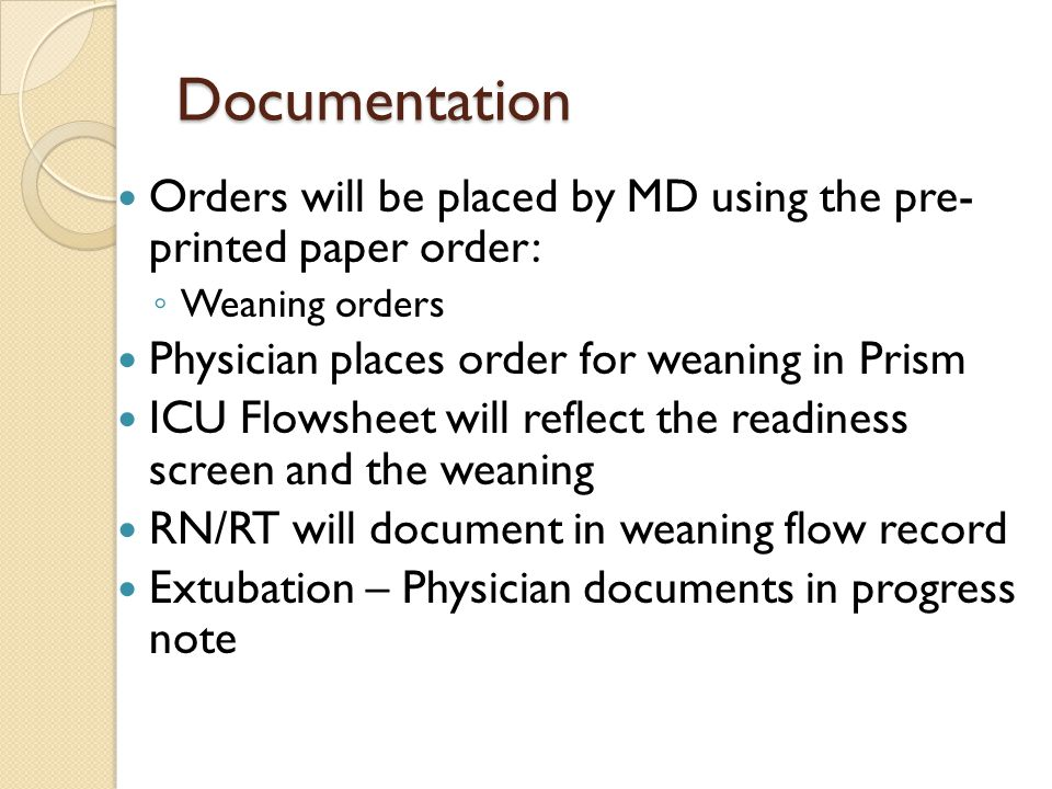 Documentation Orders will be placed by MD using the pre- printed paper order: Weaning orders. Physician places order for weaning in Prism.