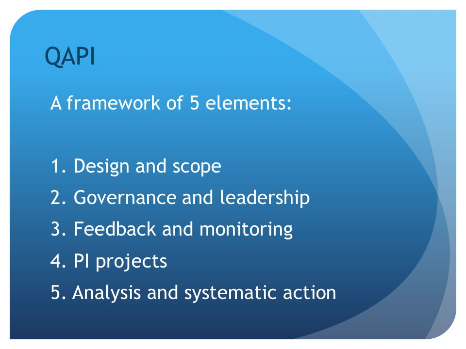 QAPI A framework of 5 elements: 1. Design and scope
