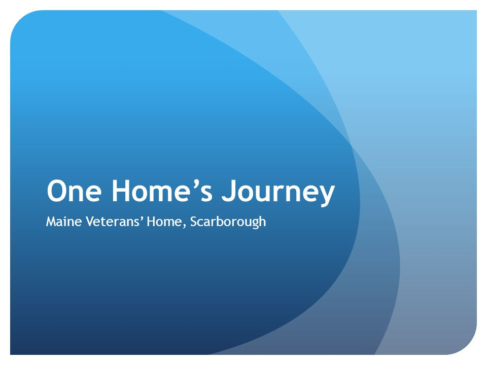 One Home's Journey Maine Veterans' Home, Scarborough