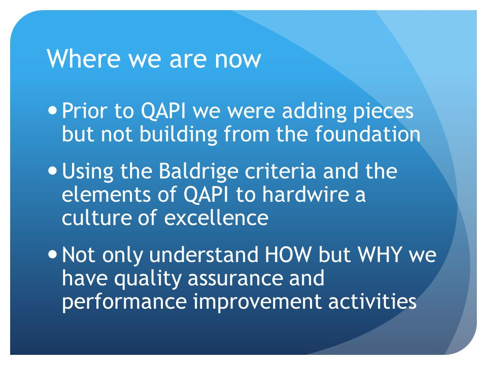 Where we are now Prior to QAPI we were adding pieces but not building from the foundation.