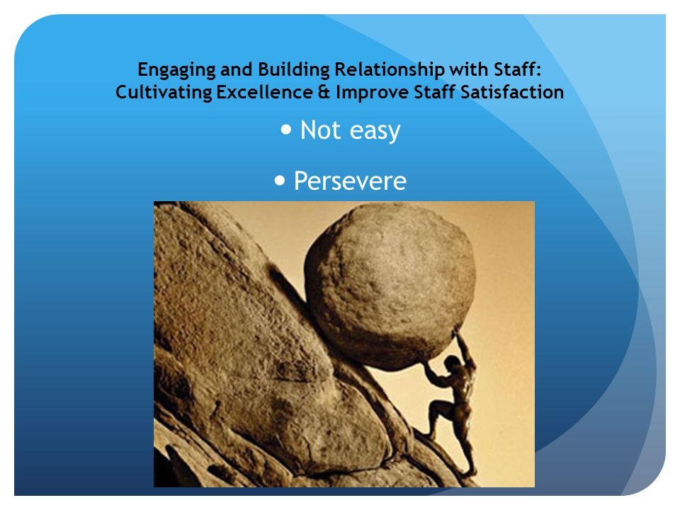 Engaging and Building Relationship with Staff: Cultivating Excellence & Improve Staff Satisfaction