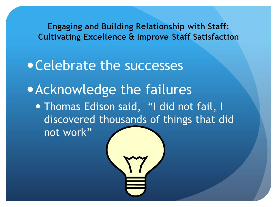 Celebrate the successes Acknowledge the failures