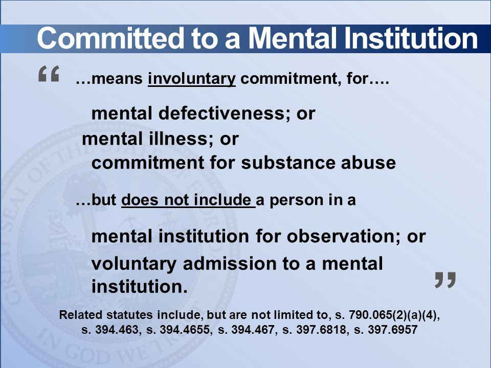 Committed to a Mental Institution mental defectiveness; or