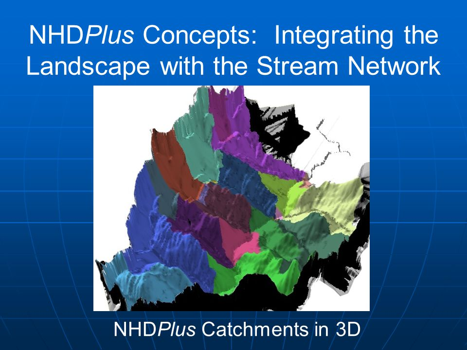 NHDPlus Concepts: Integrating the Landscape with the Stream Network