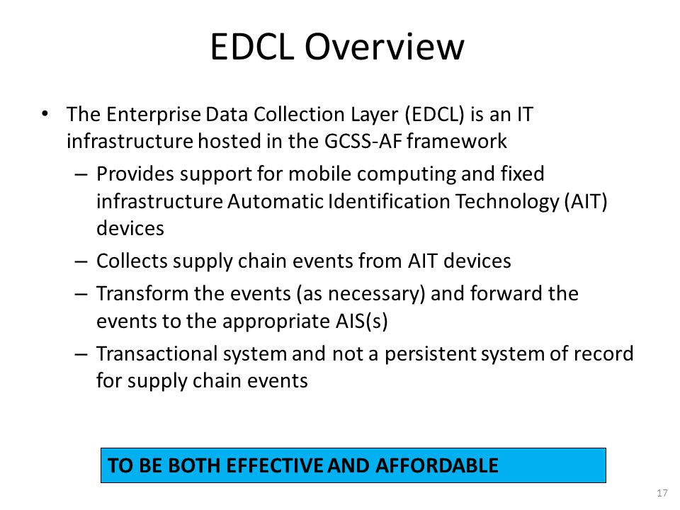 EDCL Overview The Enterprise Data Collection Layer (EDCL) is an IT infrastructure hosted in the GCSS-AF framework.