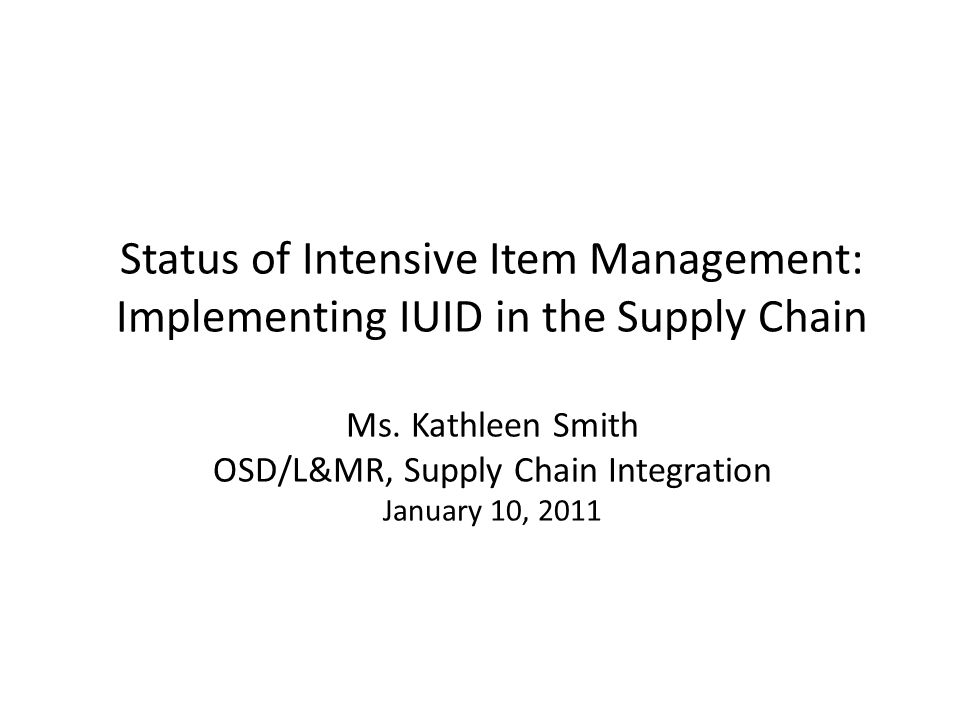 Status of Intensive Item Management: Implementing IUID in the Supply Chain Ms.