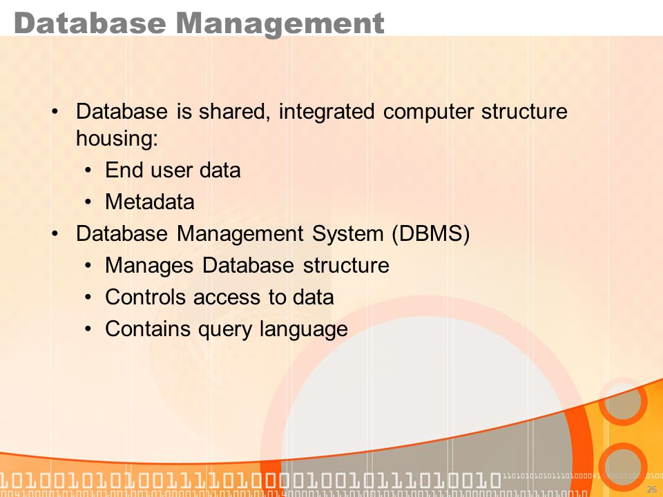 Database Management Database is shared, integrated computer structure housing: End user data. Metadata.