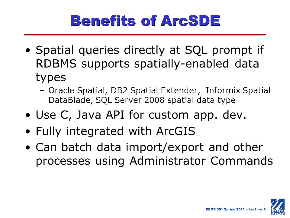 Benefits of ArcSDE Spatial queries directly at SQL prompt if RDBMS supports spatially-enabled data types.