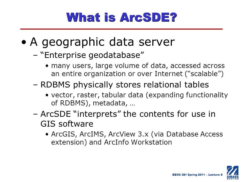 What is ArcSDE A geographic data server Enterprise geodatabase