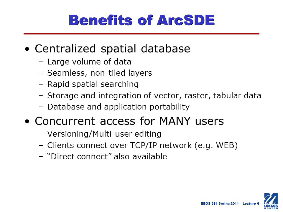 Benefits of ArcSDE Centralized spatial database
