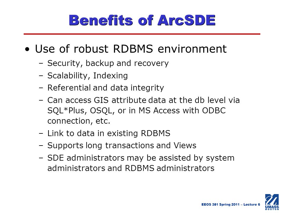 Benefits of ArcSDE Use of robust RDBMS environment