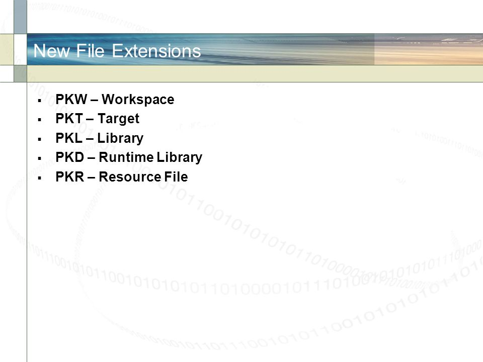 New File Extensions PKW – Workspace PKT – Target PKL – Library