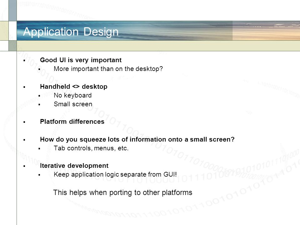 Application Design This helps when porting to other platforms
