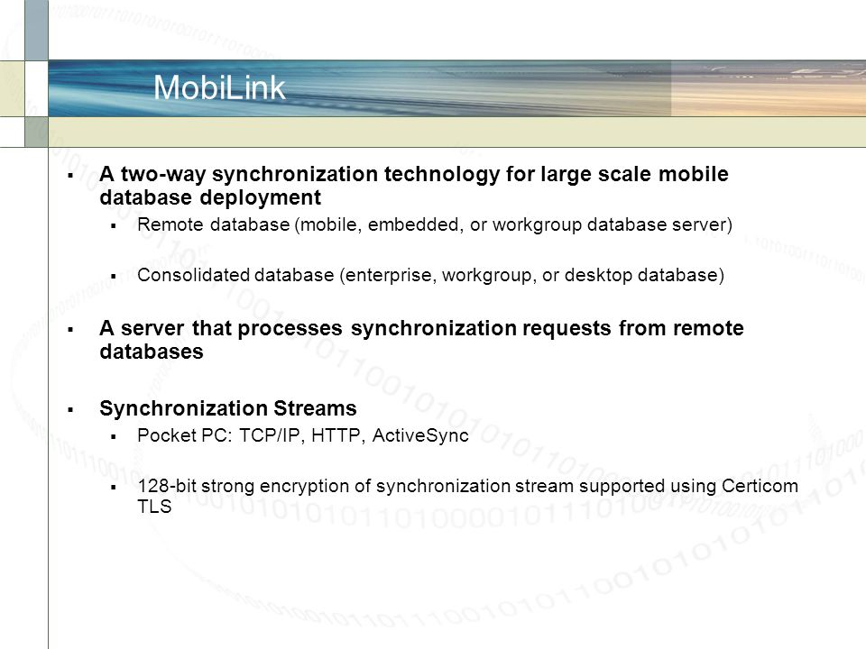 MobiLink A two-way synchronization technology for large scale mobile database deployment.