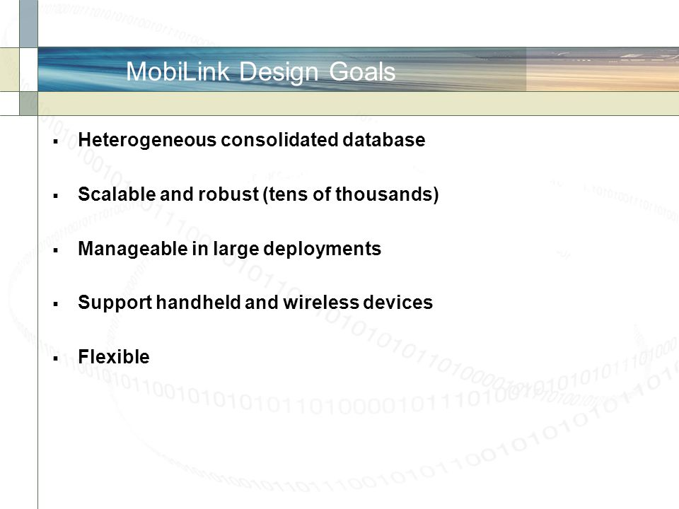 MobiLink Design Goals Heterogeneous consolidated database