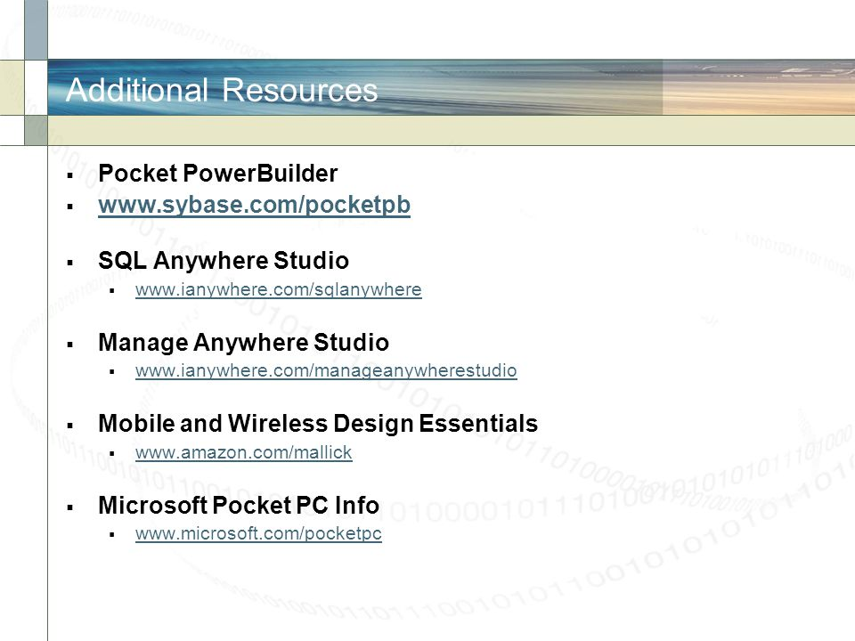Additional Resources Pocket PowerBuilder www.sybase.com/pocketpb