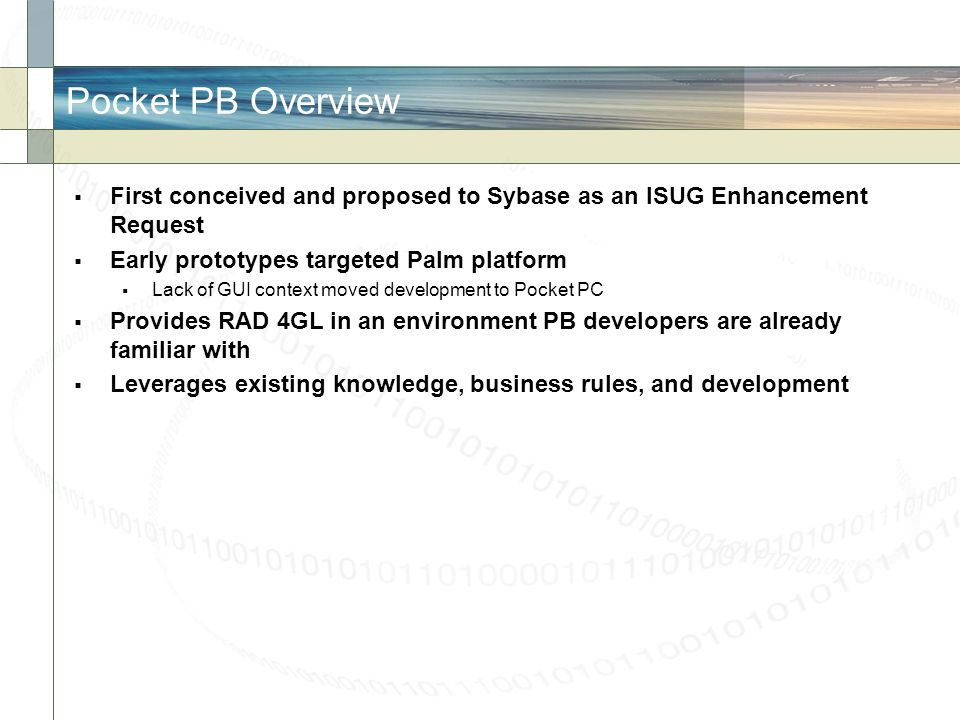 Pocket PB Overview First conceived and proposed to Sybase as an ISUG Enhancement Request. Early prototypes targeted Palm platform.