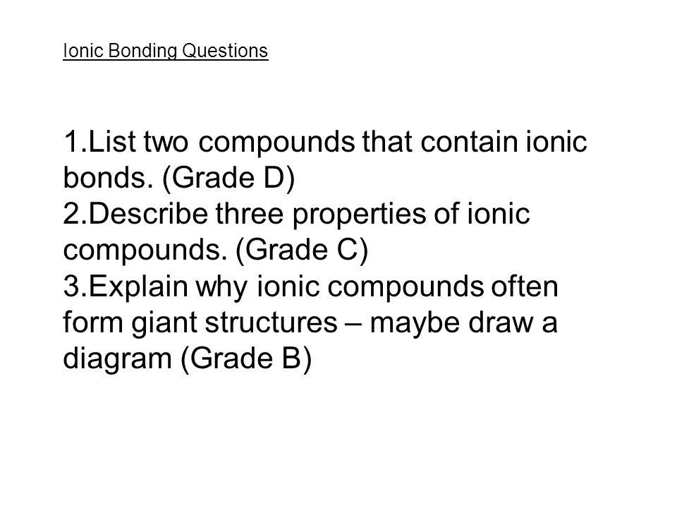 List two compounds that contain ionic bonds. (Grade D)