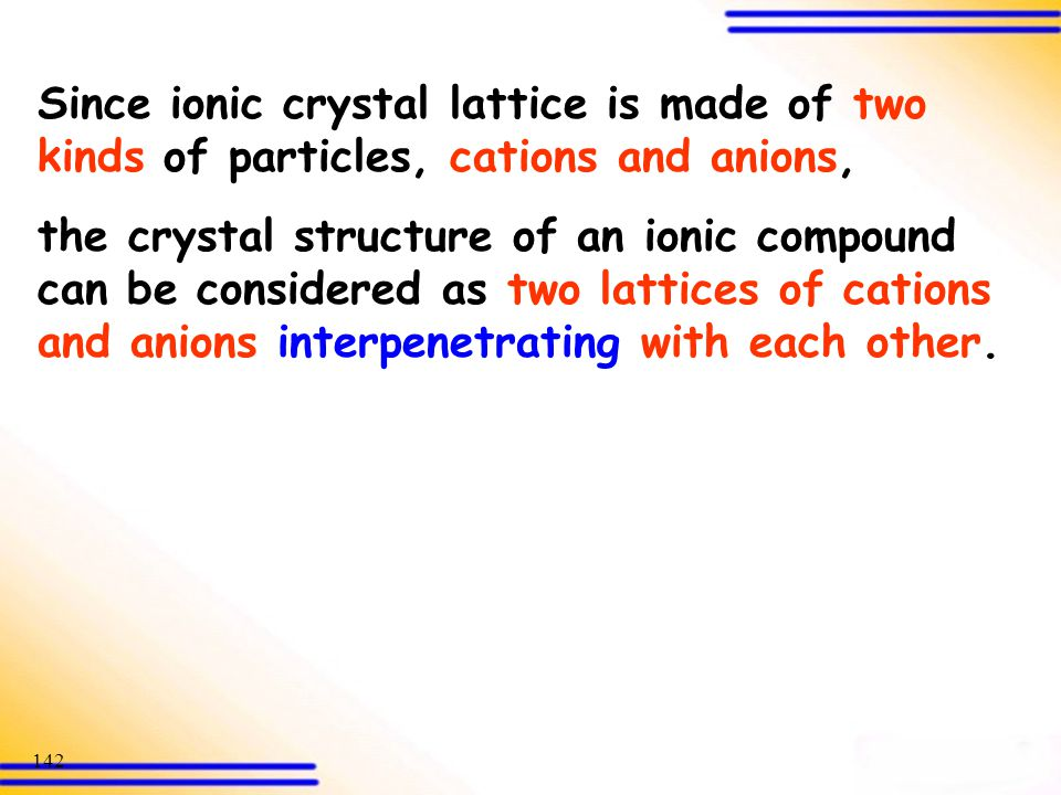 Since ionic crystal lattice is made of two kinds of particles, cations and anions,