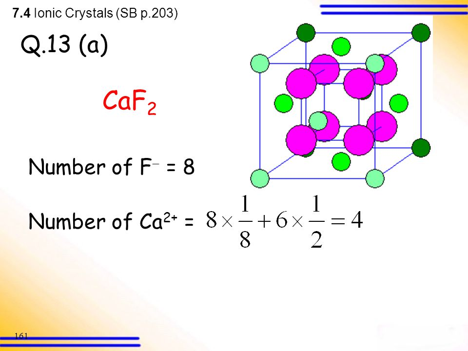 CaF2 Q.13 (a) Number of F = 8 Number of Ca2+ =