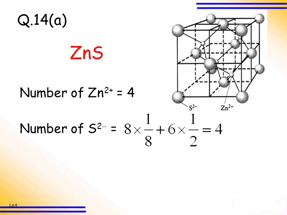 Q.14(a) ZnS Number of Zn2+ = 4 Number of S2 =
