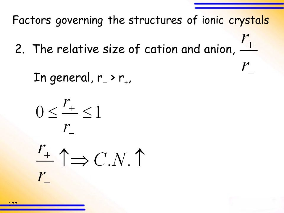 2. The relative size of cation and anion,