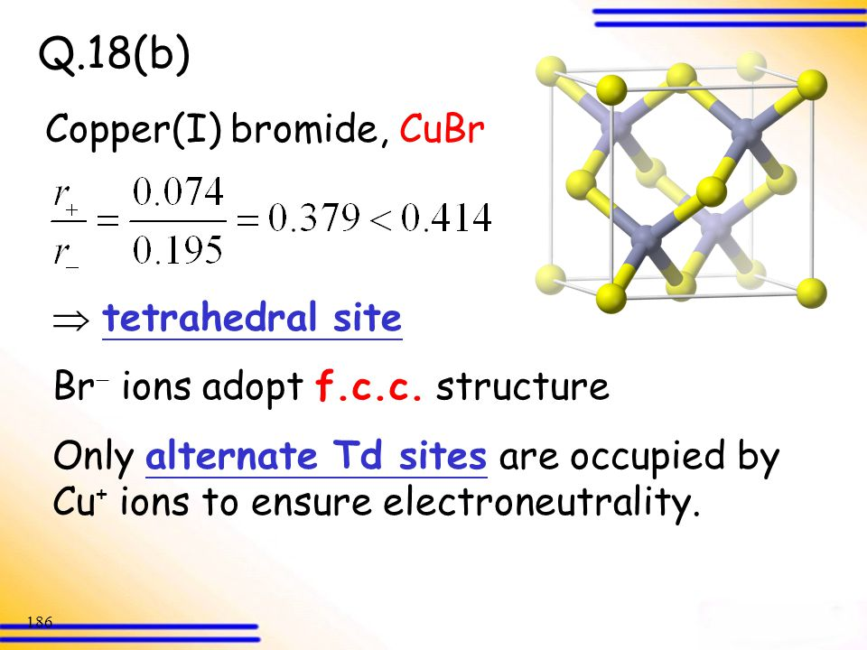 Q.18(b) Copper(I) bromide, CuBr  tetrahedral site