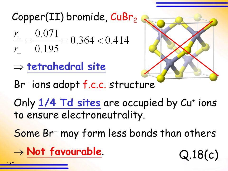 Q.18(c) Copper(II) bromide, CuBr2  tetrahedral site