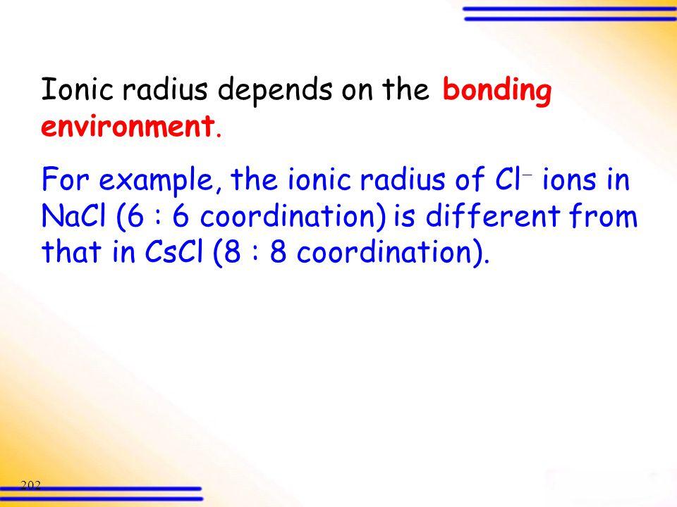 Ionic radius depends on the bonding environment.