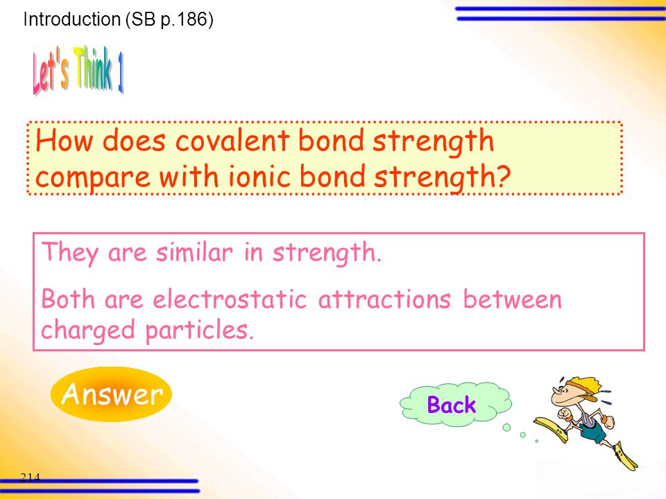 How does covalent bond strength compare with ionic bond strength