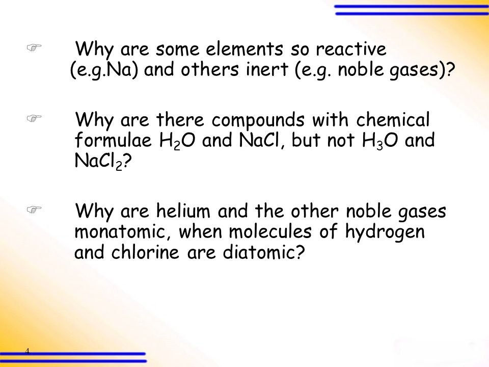 Why are some elements so reactive. (e. g. Na) and others inert (e. g
