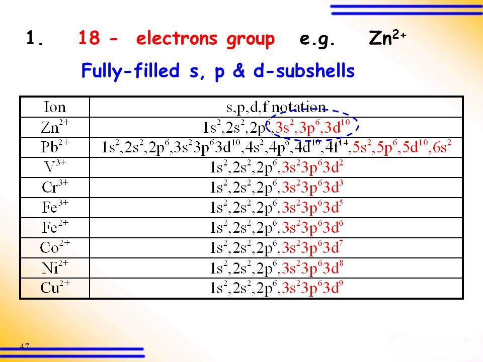 1. 18 - electrons group e.g. Zn2+