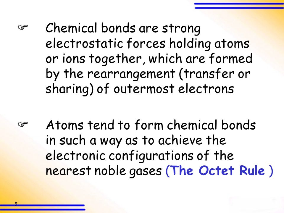 Chemical bonds are strong. electrostatic forces holding atoms