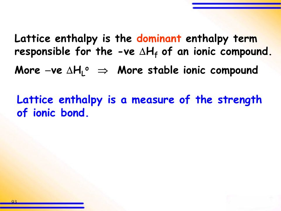 Lattice enthalpy is a measure of the strength of ionic bond.