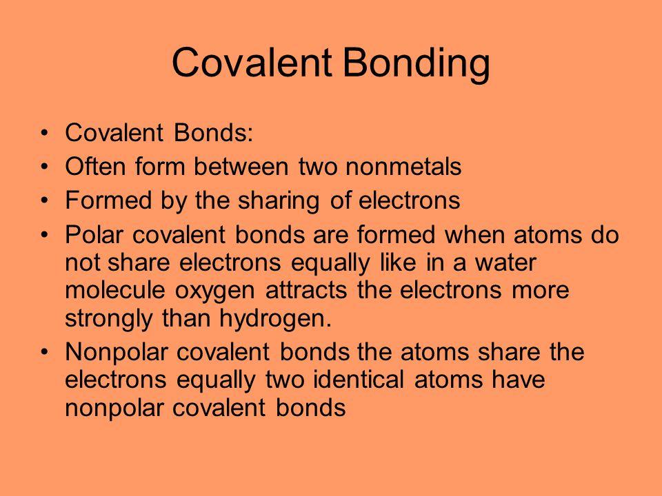 Covalent Bonding Covalent Bonds: Often form between two nonmetals
