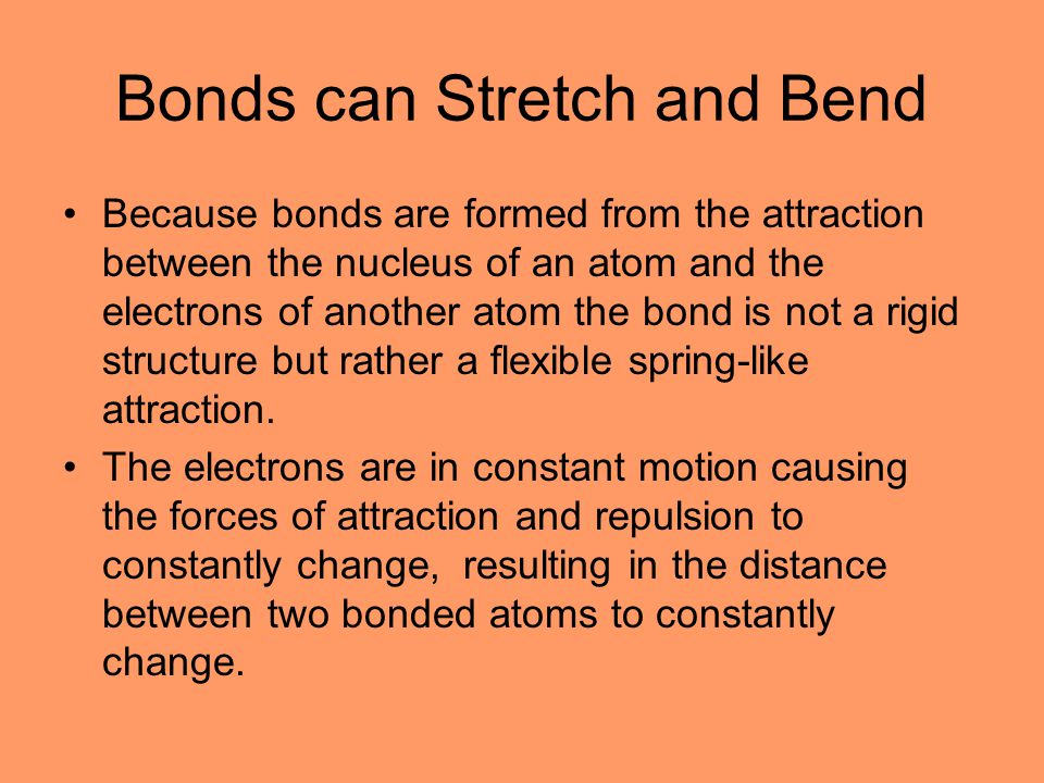 Bonds can Stretch and Bend