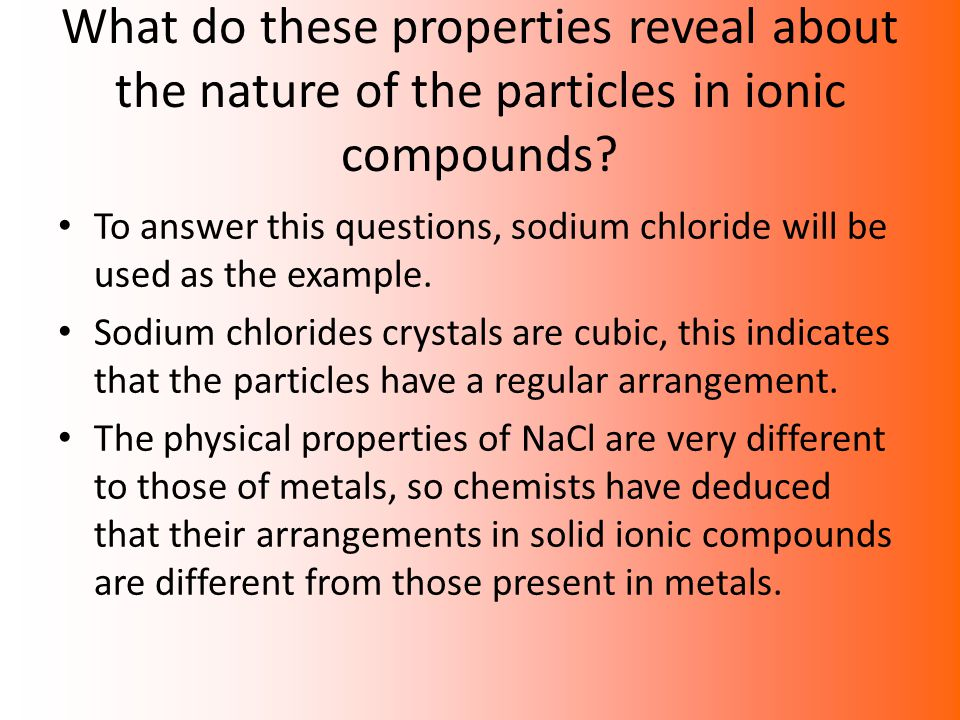 What do these properties reveal about the nature of the particles in ionic compounds